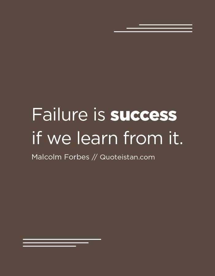 Failure is success if we learn