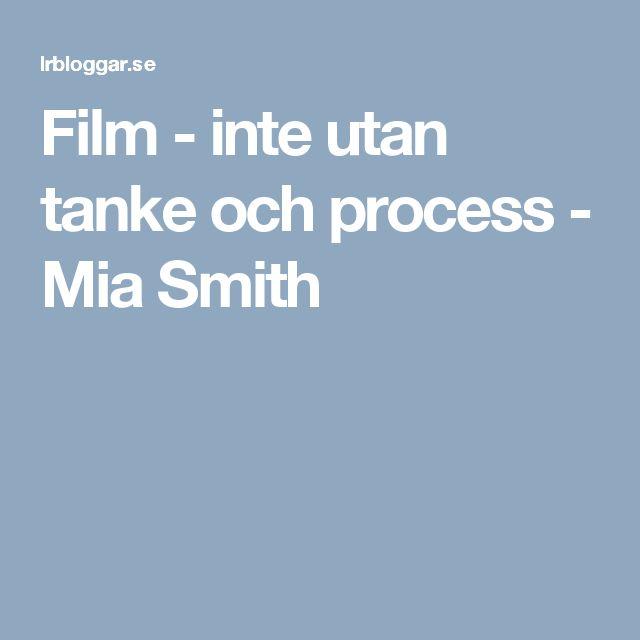 Film - inte utan tanke och process - Mia Smith