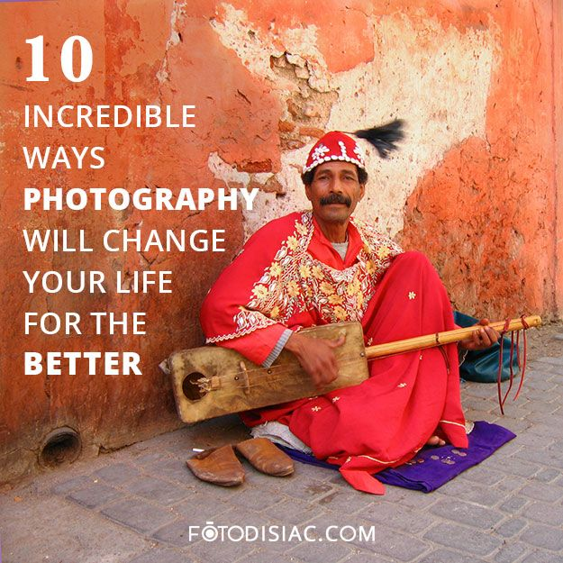 10 Incredible Ways Photography will change your life.  #fotodisiac #BeginnersDigitalPhotography