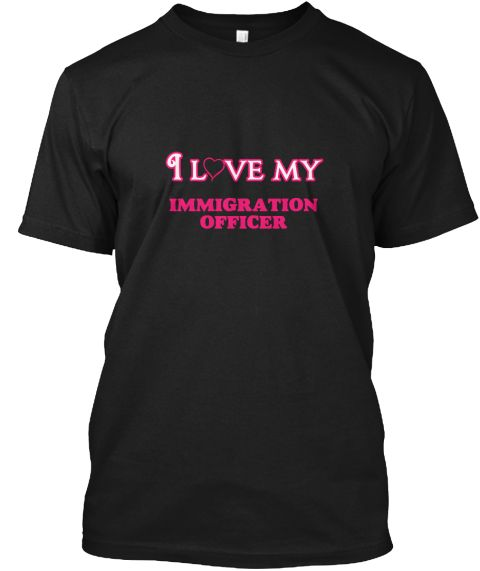 I Love My Immigration Officer Black T-Shirt Front - This is the perfect gift for someone who loves Immigration Officer. Thank you for visiting my page (Related terms: love,I love my Immigration Officer,Immigration Officer,immigration officers,immigration,immigrants,m #Immigration Officer, #Immigration Officershirts...)