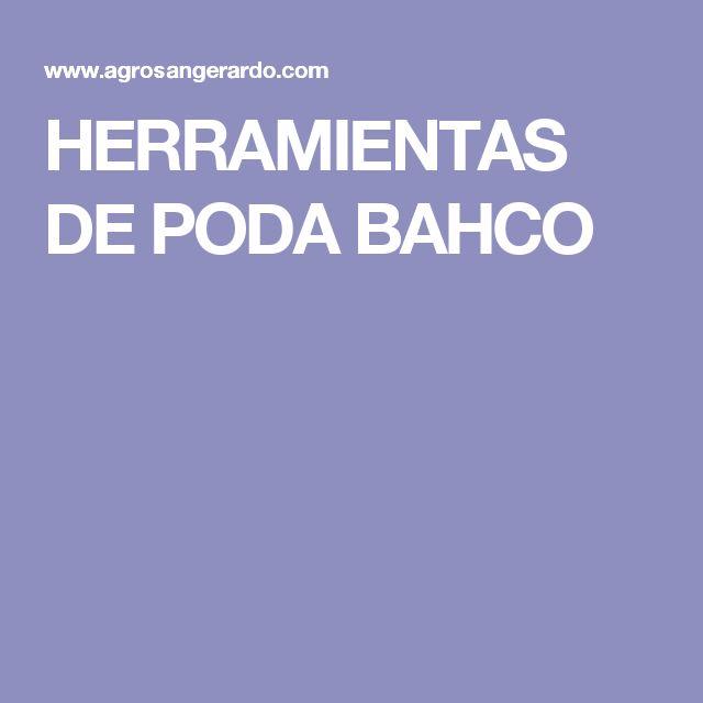HERRAMIENTAS DE PODA BAHCO