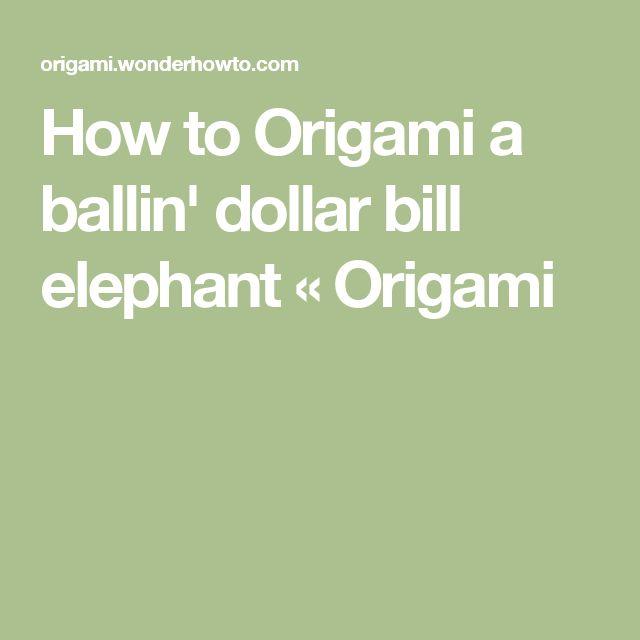 How to Origami a ballin' dollar bill elephant « Origami