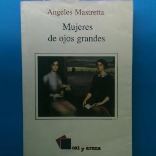 """La confluencia de la vida de varias mujeres en momentos cruciales de su vida. """"Mujeres de ojos grandes"""". Angeles Mastreta."""