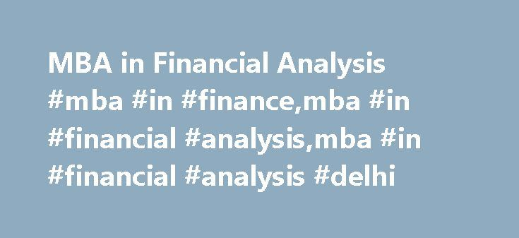 MBA in Financial Analysis #mba #in #finance,mba #in #financial #analysis,mba #in #financial #analysis #delhi http://connecticut.nef2.com/mba-in-financial-analysis-mba-in-financemba-in-financial-analysismba-in-financial-analysis-delhi/  # MBA Financial Analysis + PGDFA TM + (Preparation of CFA ® exam) MBA in Financial Analysis is a unique program which enables you to work as an educated and trained professional in this exciting world of capital markets with all the relevant theoretical and…