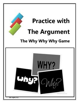 006 The Why Why Why Game Practice with Argument Teaching