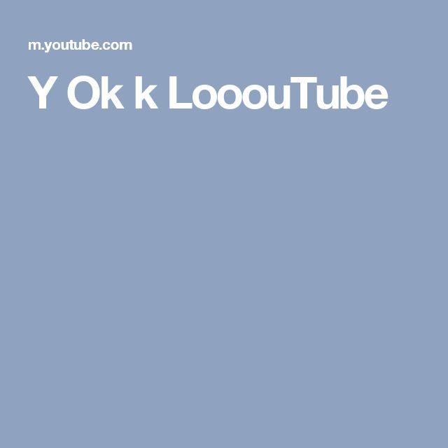 Y  Ok k LooouTube