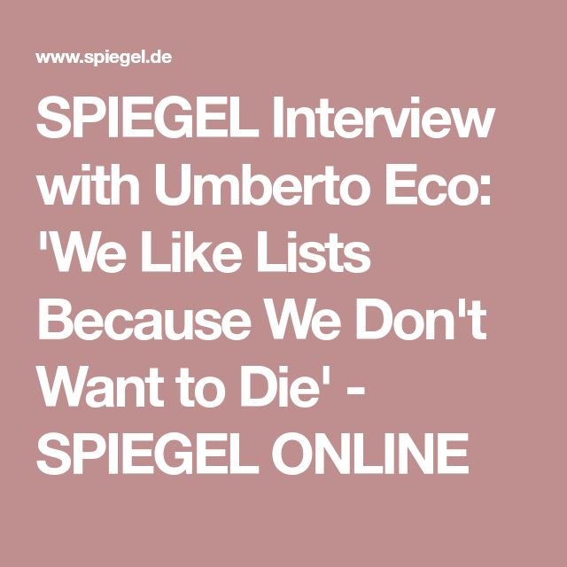SPIEGEL Interview with Umberto Eco: 'We Like Lists Because We Don't Want to Die' - SPIEGEL ONLINE