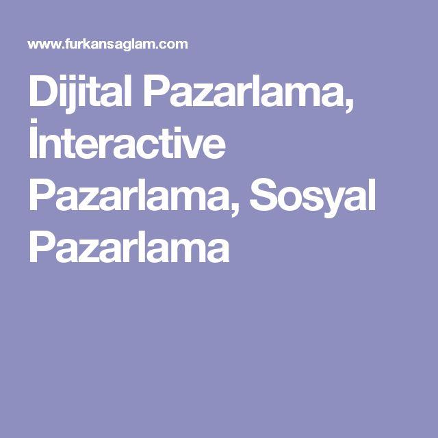 Dijital Pazarlama, İnteractive Pazarlama, Sosyal Pazarlama