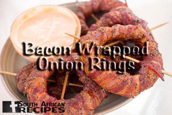 South African Recipes | SMOKED BACON WRAPPED ONION RINGS W/ SRIRACHA MAYO DIPPING SAUCE