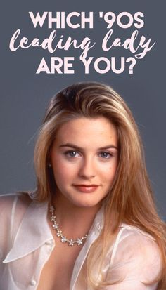 QUIZ - Which 90's Leading Lady Are You?