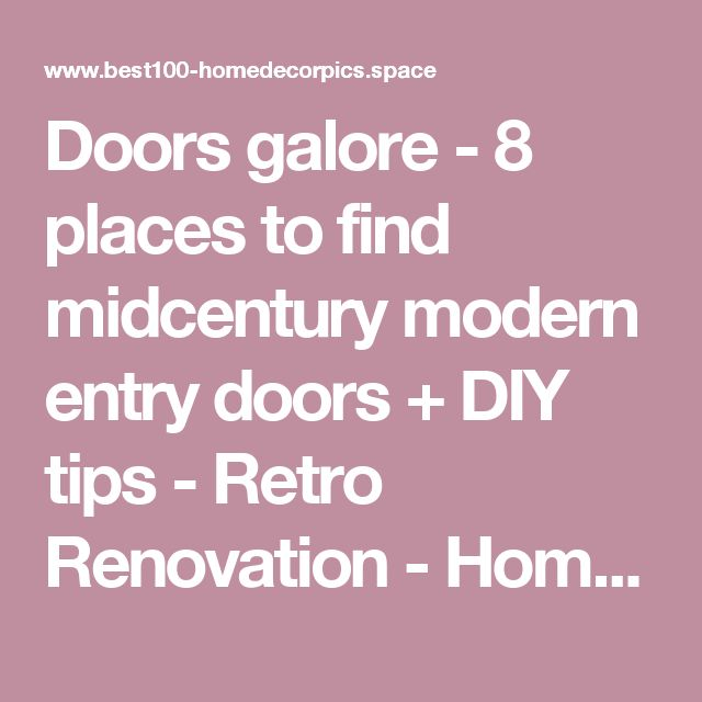 Doors galore - 8 places to find midcentury modern entry doors + DIY tips - Retro Renovation - Home Decor