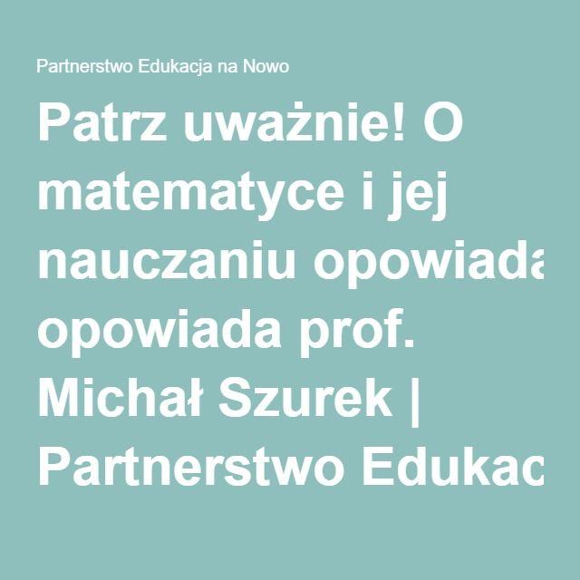 Patrz uważnie! O matematyce i jej nauczaniu opowiada prof. Michał Szurek | Partnerstwo Edukacja na Nowo