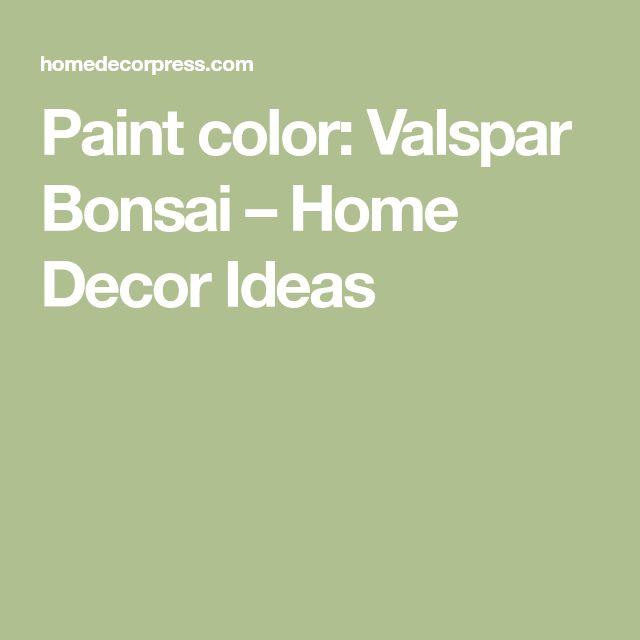 Paint color: Valspar Bonsai – Home Decor Ideas