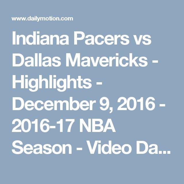 Indiana Pacers vs Dallas Mavericks - Highlights - December 9, 2016 - 2016-17 NBA Season - Video Dailymotion