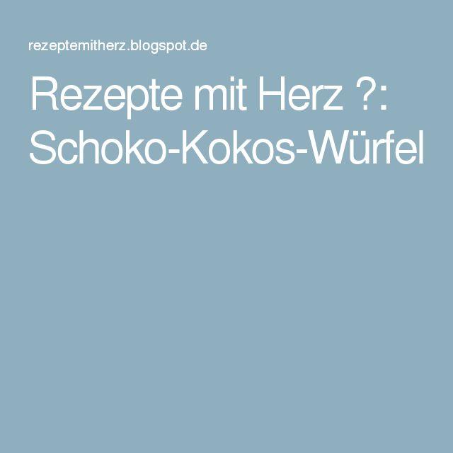 Rezepte mit Herz ♥: Schoko-Kokos-Würfel