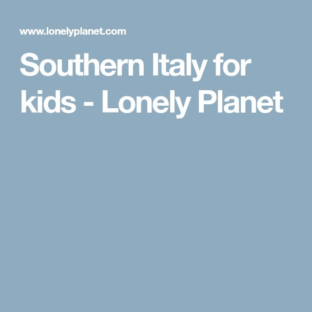 Southern Italy for kids - Lonely Planet