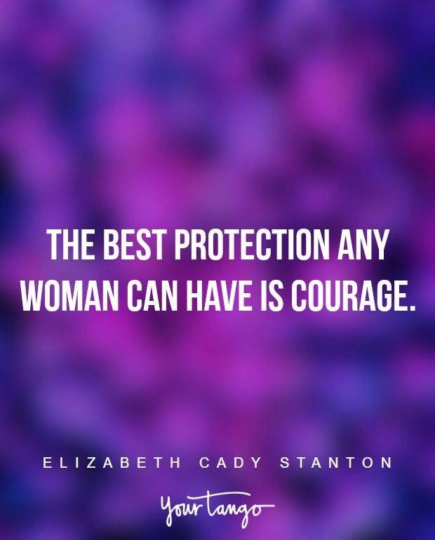 """The best protection any woman can have is courage."" —Elizabeth Cady Stanton"