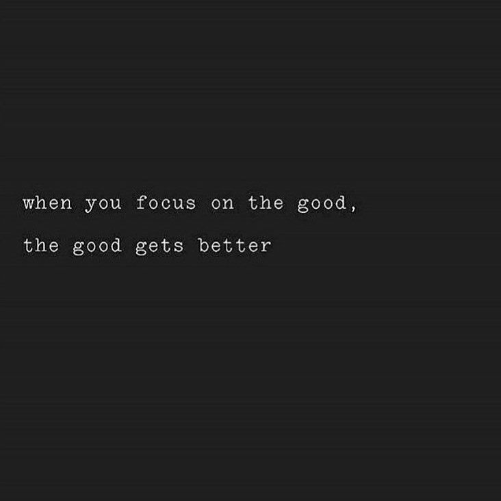 Focus on the good, the good gets better
