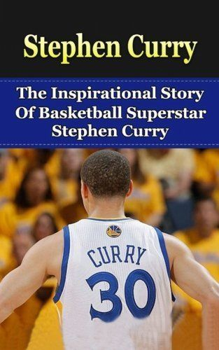 Stephen Curry: The Inspirational Story of Basketball Superstar Stephen Curry ... #CreateSpaceIndependentPublishingPlatform
