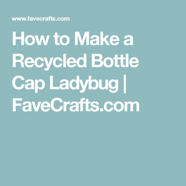 How to Make a Recycled Bottle Cap Ladybug | FaveCrafts.com