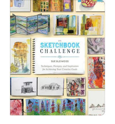 The Sketchbook Challenge: Techniques, Prompts, and Inspiration for Achieving Your Creative Goals (Paperback) By Sue Bleiweiss