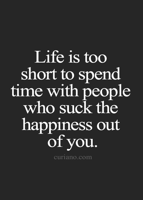 ...and happiness is too precious to waste, don't let anyone take it from you