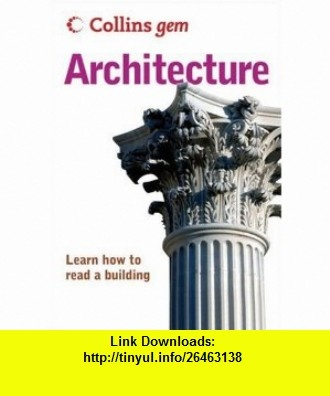 Collins Gem Architecture Learn How to Read a Building (9780007247370) Timothy Brittain-Catlin , ISBN-10: 0007247370  , ISBN-13: 978-0007247370 ,  , tutorials , pdf , ebook , torrent , downloads , rapidshare , filesonic , hotfile , megaupload , fileserve