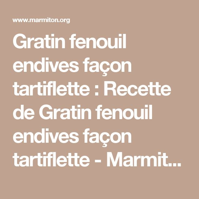 Gratin fenouil endives façon tartiflette : Recette de Gratin fenouil endives façon tartiflette - Marmiton