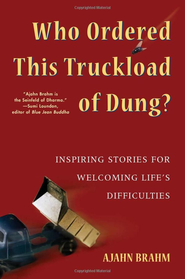 Who Ordered This Truckload of Dung?: Inspiring Stories for Welcoming Lifes Difficulties: Ajahn Brahm: 9780861712786: Amazon.com: Books