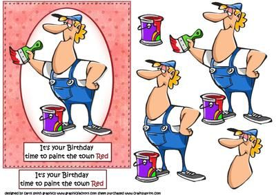 CUP531400_1209 - a decoupage sheet for he guys has a cartoon painter with his can of red paint, the caption being .... It's your birthday ti...