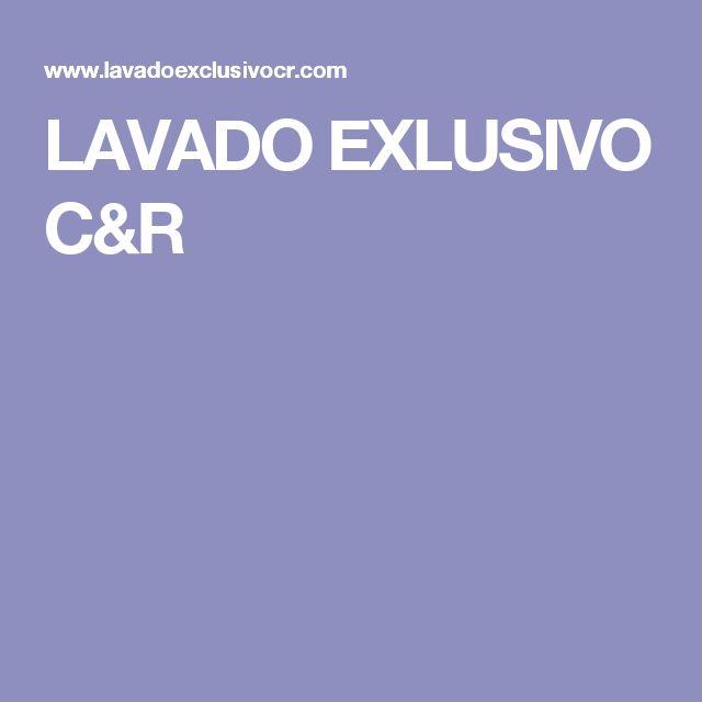 LAVADO EXLUSIVO C&R