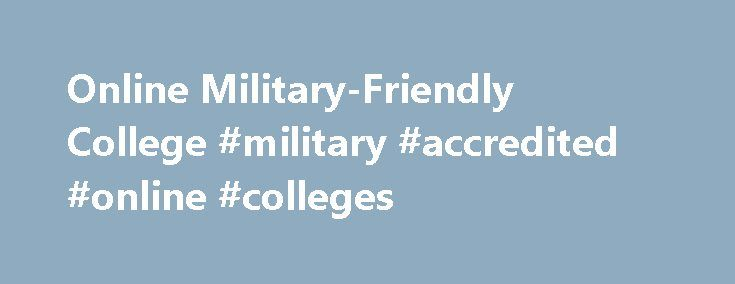 Online Military-Friendly College #military #accredited #online #colleges http://dental.nef2.com/online-military-friendly-college-military-accredited-online-colleges/  # Online and Continuing Education OCE Current Students Use Your GI Bill® Benefits Linfield College is an approved institution of higher learning by the Department of Veterans Affairs. As a result, active duty, reserve, National Guard military personnel, veterans and spouses are able to apply their GI Bill® and other military…