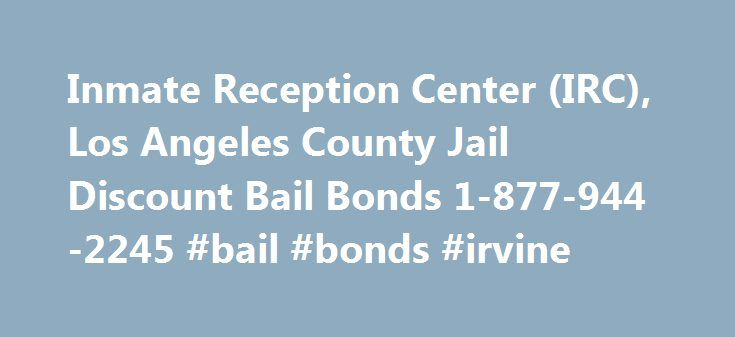 Inmate Reception Center (IRC), Los Angeles County Jail Discount Bail Bonds 1-877-944-2245 #bail #bonds #irvine http://corpus-christi.remmont.com/inmate-reception-center-irc-los-angeles-county-jail-discount-bail-bonds-1-877-944-2245-bail-bonds-irvine/  # Bail Bonds Inmate Reception Center – Bail Bond Information 24 hours a day! Los Angeles Inmate Reception Center (IRC) bail bonds available 24 hours a day. Apollo Bail Bonds will assist you and your family 24 hours with inmate bail bond…