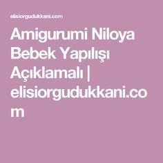 Amigurumi Niloya Bebek Yapılışı Açıklamalı   elisiorgudukkani.com