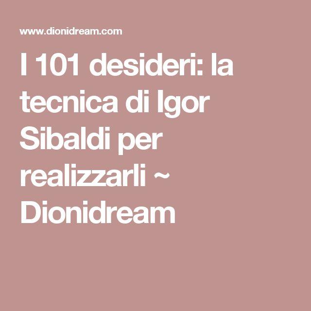 I 101 desideri: la tecnica di Igor Sibaldi per realizzarli ~ Dionidream