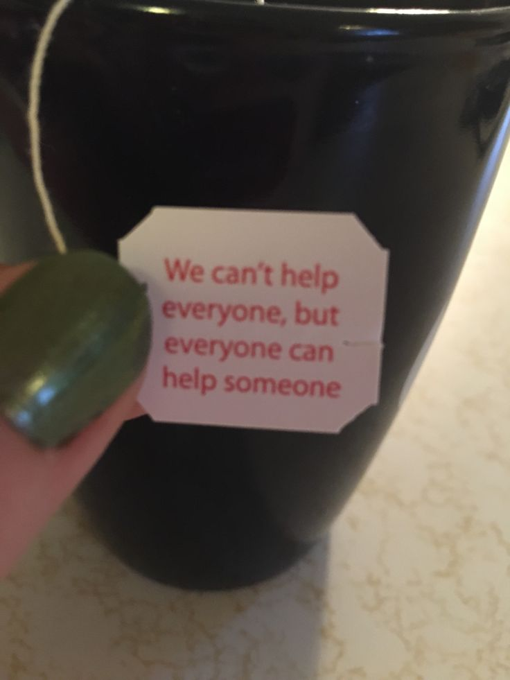 Who knew teabags could carry such deep thoughts? This one is true everywhere but especially in a small town where community, being neighborly, and lending a helping hand come naturally.