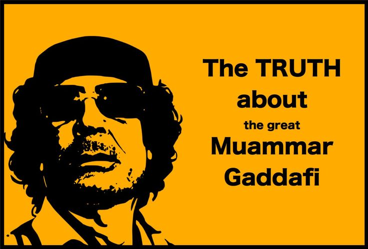 The GREAT Muammar Gaddafi.  If the western world only knew the truth.