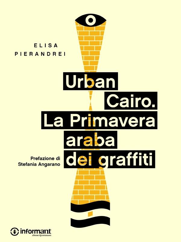 Urban Cairo. La primavera araba dei graffiti di Elisa Pierandrei. Quarto ebook di Informant: http://inform-ant.com/it/ebook/urban-cairo.-la-primavera-araba-dei-graffiti