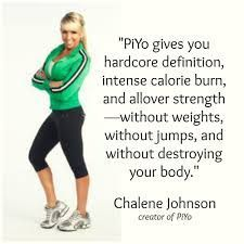 PiYo - hardcore definition, intense calorie burn, all over strength - without weights, without jumps, and without destroying your body!  Chalene Johnson's latest workout program!  Contact me to be the first to order! - nabryant@sbcglobal.net