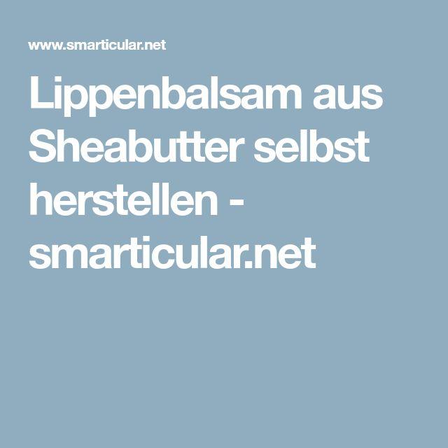 Lippenbalsam aus Sheabutter selbst herstellen - smarticular.net