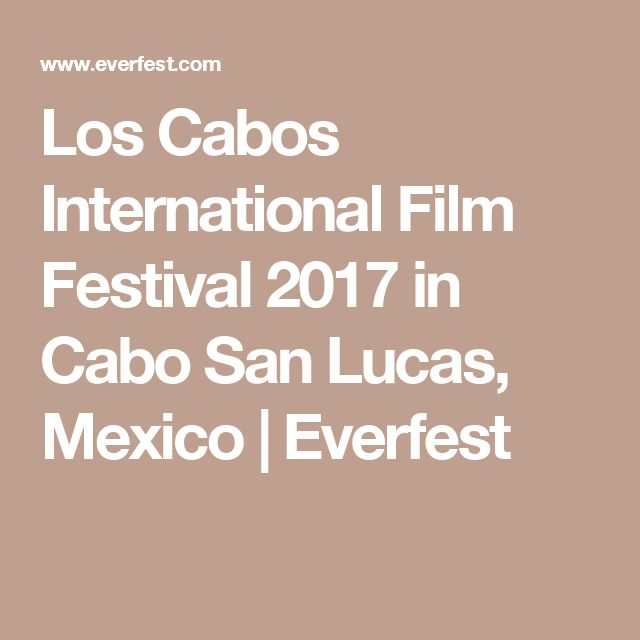 Los Cabos International Film Festival 2017 in Cabo San Lucas, Mexico | Everfest