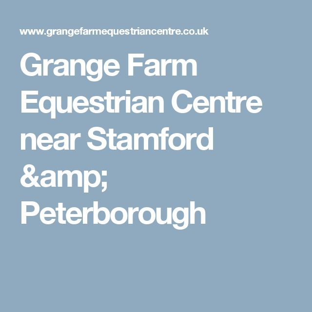 Grange Farm Equestrian Centre near Stamford & Peterborough