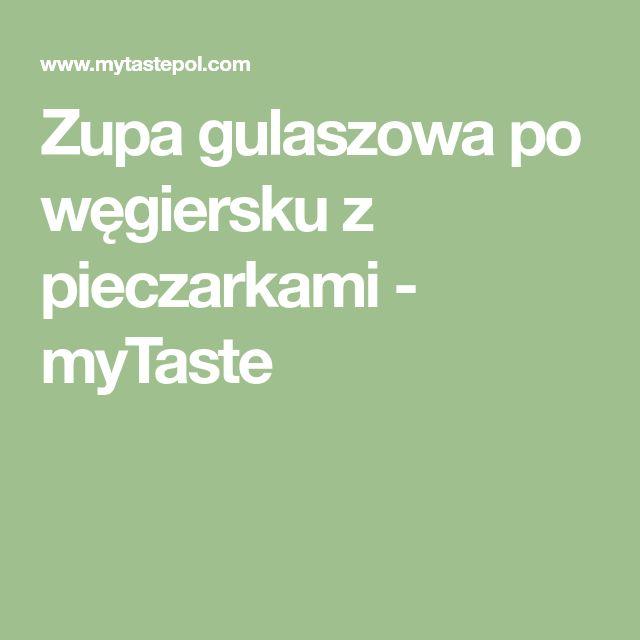 Zupa gulaszowa po węgiersku z pieczarkami - myTaste