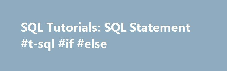 SQL Tutorials: SQL Statement #t-sql #if #else http://st-loius.nef2.com/sql-tutorials-sql-statement-t-sql-if-else/  # SQL IF. ELSE Statement SQL IF. ELSE Statement used to test a condition. IF. ELSE Statement using in execution of a Transact-SQL statement (Store Procedure or T-SQL) and Trigger.IF tests can be nested after another IF or following an ELSE. There is no limit to the number of nested levels. IF condition is satisfied and the Boolean expression returns TRUE. it will executed IF…