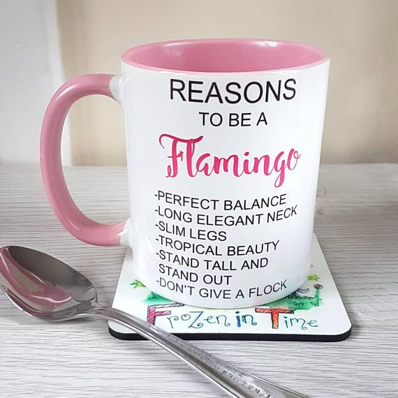 BRAND NEW DESIGN for all the flamingo lovers out there! Reasons to be a FLAMINGO -PERFECT BALANCE -LONG ELEGANT NECK -SLIM LEGS -TROPICAL BEAUTY -STAND TALL AND STAND OUT -DONT GIVE A FLOCK Personalise your mug to suit you! You can choose to have a flamingo, name or the reasons