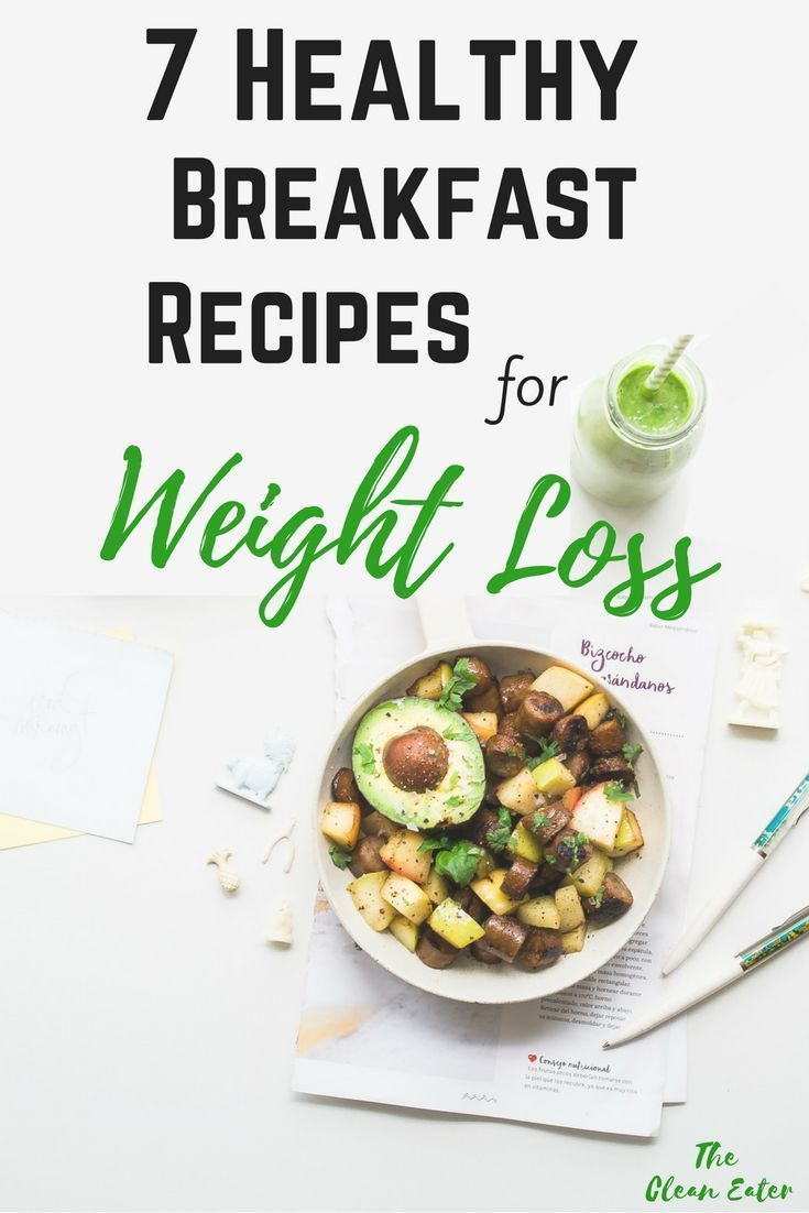 Breakfast Is The Most Important Meal Of Day And These 7 Recipes Will Help You Feel Great AND Look First Step To Weight Loss