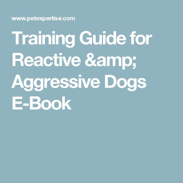 Training Guide for Reactive & Aggressive Dogs E-Book