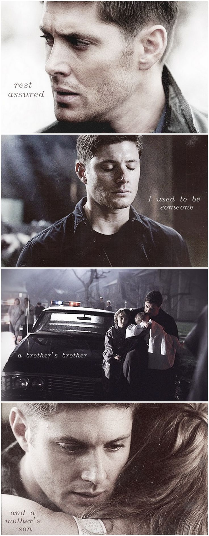 Dean / Rest assured, I used to be someone. A brother's brother and a mother's son.