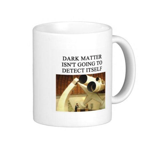 """Dark Matter Isn't Going To Detect Itself"" coffee mug"