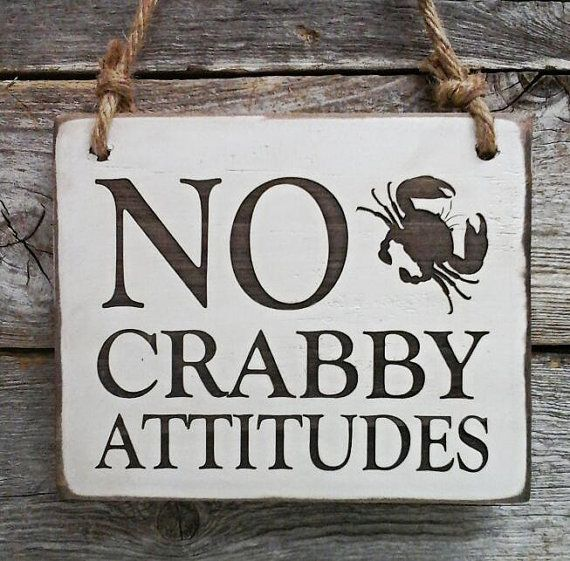No Crabby Attitudes  Great little sign! Engraved and easy to hang. For indoor and outdoor use.  Dimensions approx. 7x 5 5/8  *Offered in over 20 different color combinations  *As shown in white